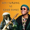 Am I Wrong Good Times (Anderson Paak, Chic, Two Chainz, A$AP Ferg, Sugarhill Gang)