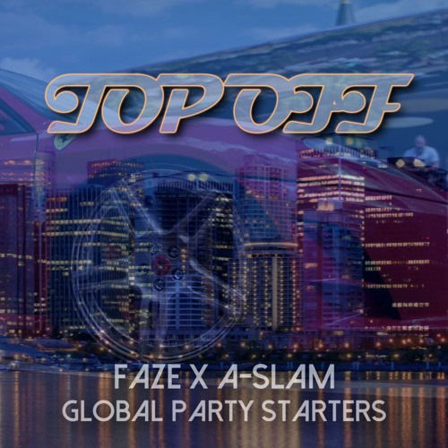 Top Off (CLEAN) - Faze x A-SLAM | Global Party Starters