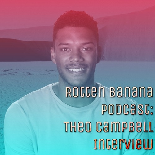 Rotten Banana Podcast: Theo Campbell Interview