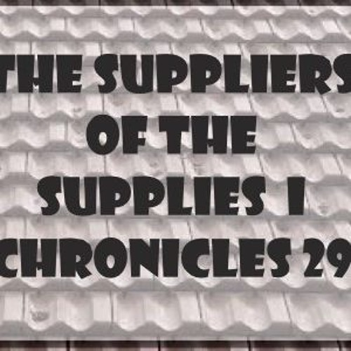 The Suppliers Of The Supplies  I Chronicles 29