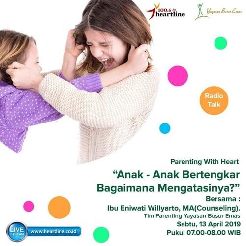 Mengatasi Anak-anak Bertengkar | Parenting With Heart (13 April 2019)