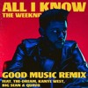 All I Know- The Weeknd Good Music Remix FT. The-Dream, Kanye West, Big Sean, Quavo