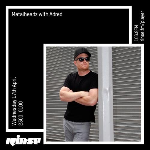 Adred - Metalheadz Rinse FM (17-04-2019)