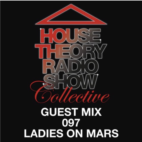 House Theory Radio Show 097 guest mix by Ladies On Mars (20190413)