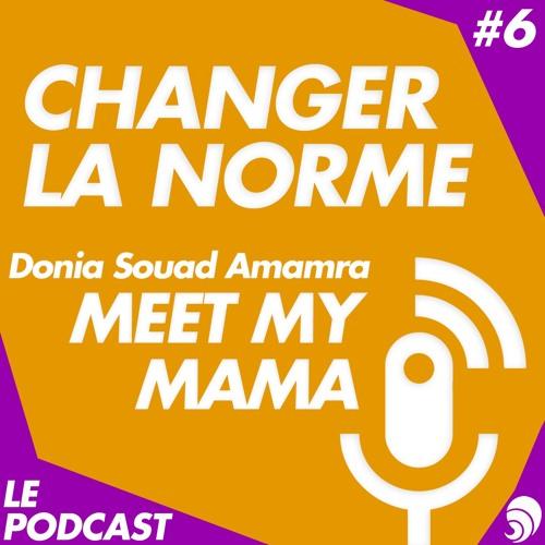 Changer la norme S1E6 : Donia Souad Amamra, Meet My Mama