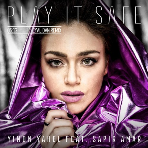 Yinon Yahel Feat. Sapir Amar - Play It Safe (Eyal Dan Remix)
