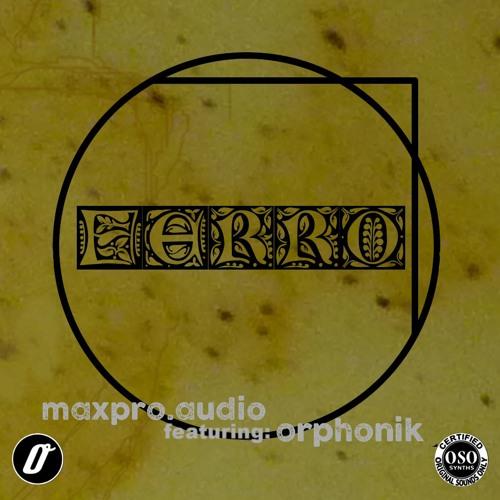 maxproaudio-ft.-orphonik FERRO