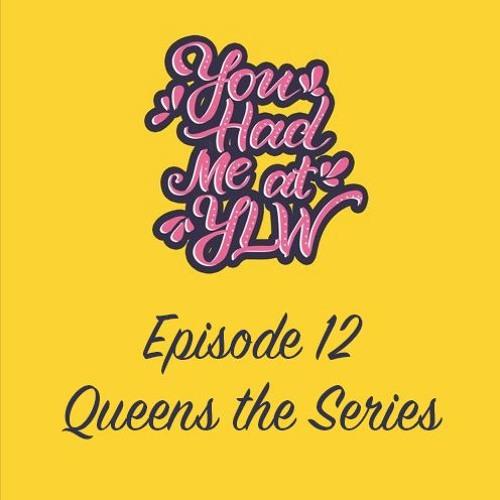 Episode 12 - Queens the Series