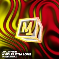 LED ZEPPELiN - WHOLE LOTTA LOVE (MiNDTRiX REMiX)