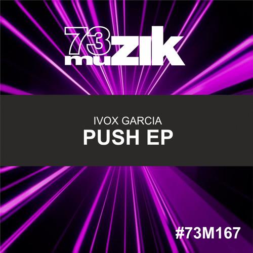 73M167 : Ivox Garcia - Push Up (Original Mix)