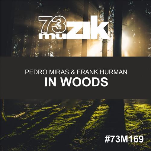 73M169 : Pedro Miras & Frank Hurman - In Woods (Original Mix)