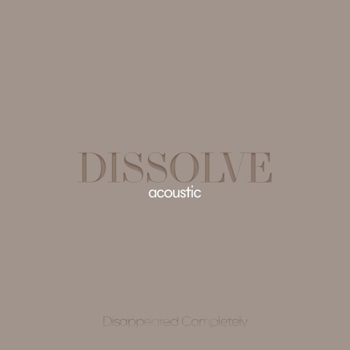 Disappeared Completely - Dissolve (Acoustic)