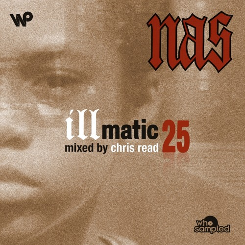 Nas 'Illmatic' 25th anniversary mixtape by Chris Read