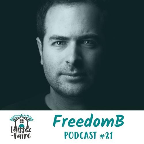 Laissez-Faire Podcast #21 - FreedomB
