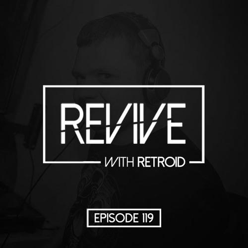Revive 119 With Retroid And Yreane (18-04-2019)