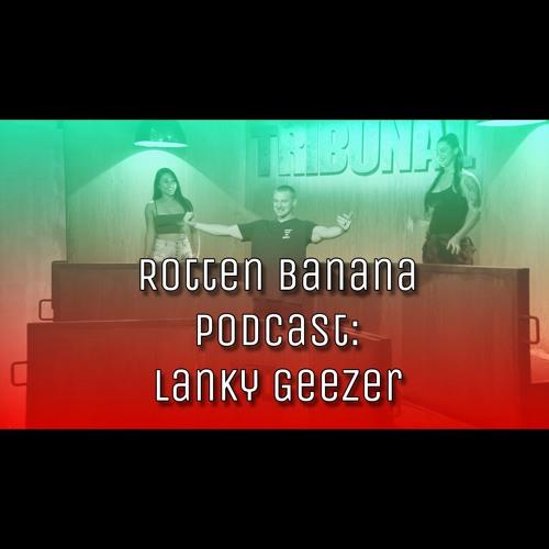 Rotten Banana Podcast: Lanky Geezer