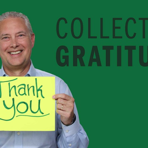 Collecting Gratitude - Thoughts from Kevin
