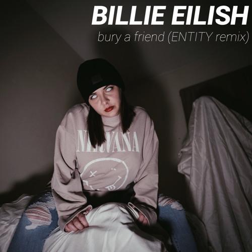 Billie Eilish - bury a friend (ENTITY remix)