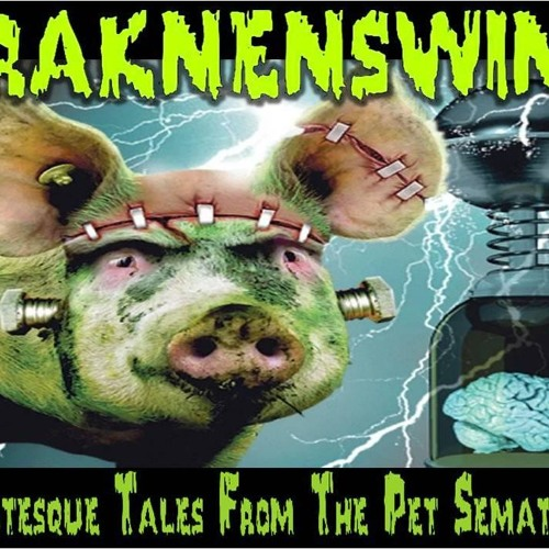 'FRANKENSWINE – GROTESQUE TALES FROM THE PET SEMATARY' - April 18, 2019