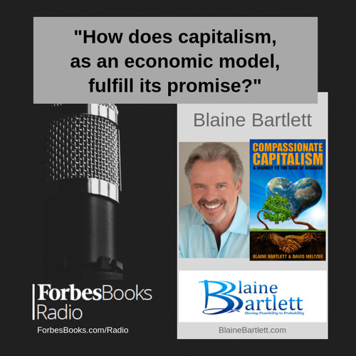 """Blaine Bartlett is co-author of the #1 international bestseller """"Compassionate Capitalism"""" and host of the """"Soul of Business"""" podcast; he travels worldwide as a speaker, consultant, and leadership and executive coach."""
