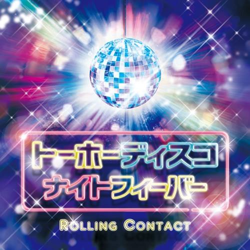 Rolling Contact - トーホーディスコナイトフィーバー [Xfade]