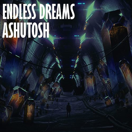 Endless dreams (Produced by:- Ashutosh)*FREE DOWNLOAD*