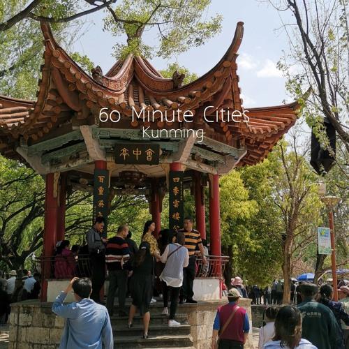 60 Minute Cities- Kunming