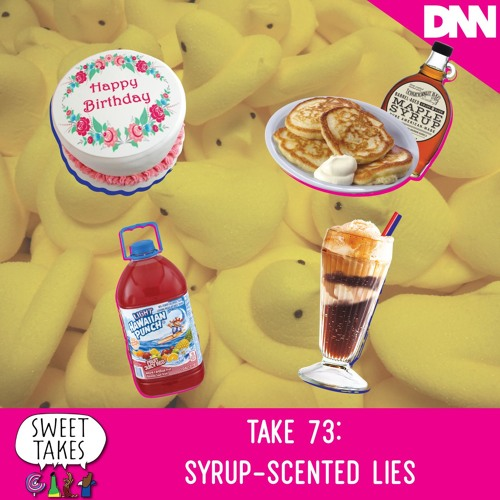 Take 73: Syrup-Scented Lies