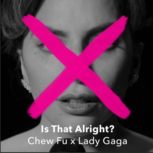 Chew Fu X Lady Gaga- Is That Alright