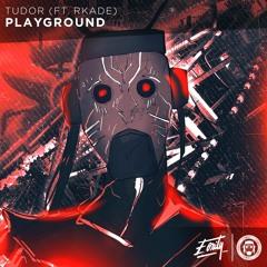 TUDOR - Playground (ft. RKade) [Eonity Exclusive]