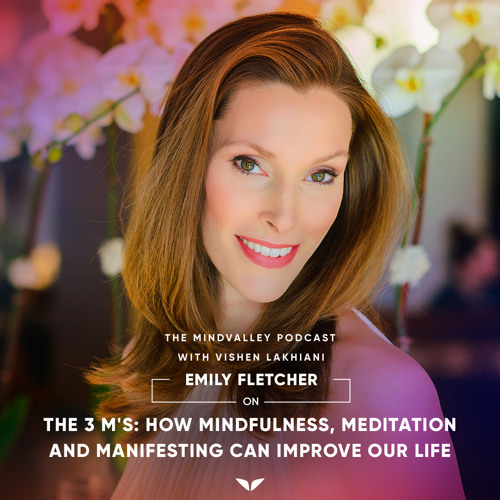 Emily Fletcher On The 3 M's: How Mindfulness, Meditation And Manifesting Can Improve Our Life