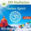 "Om Meditation Music ॐ ""Tibetan Spirit""(AUM For Positive Energy) ☯ Binaural Beats ⬇FREE DL⬇ 432 Hz"