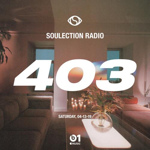 Soulection Radio Show #403 (Afrobeats ~ Alté ~ Afro-fusion)