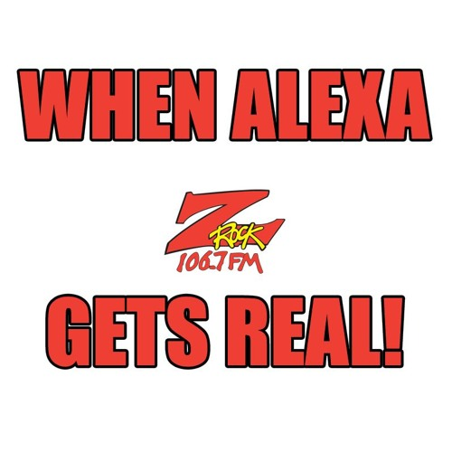 106.7 Z-Rock When Alexa Gets Real February 2018
