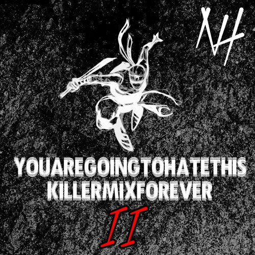 YOUAREGOINGTOHATETHIS KILLERMIXFOREVER II