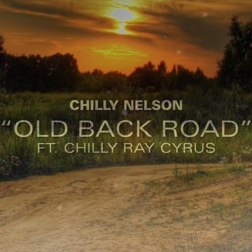 """""""Old Back Road"""" Chilly Nelson ft Chilly Ray Cyrus"""