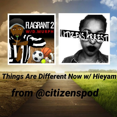 Things Are Different Now w/ Hieyam from @citizenspod