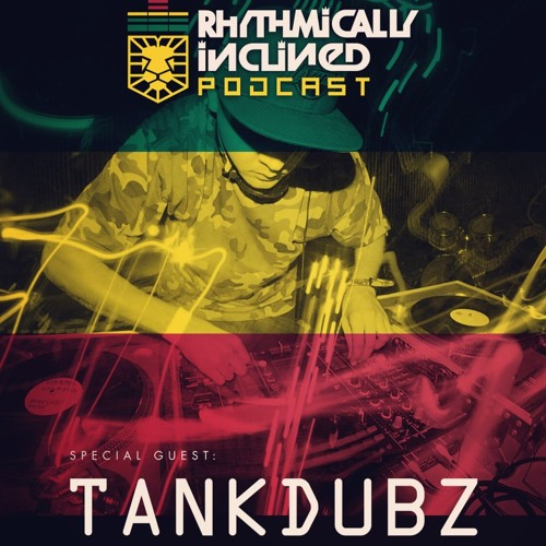 RHYTHMICALLY INCLINED PODCAST EPISODE 004 SPECIAL GUEST: TANK DUBZ aka SCOOBY