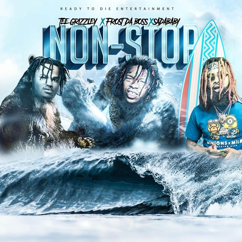 RTD FROST Non-Stop (Dirty)FEAT TEE GRIZZLEY & SADA BABY