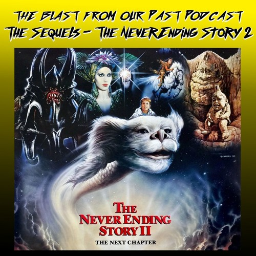 Episode 61: The Sequels - The NeverEnding Story II