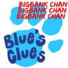 Big Bank Chan - Blues Clues