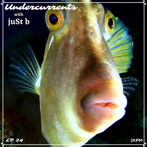 juSt b ▪️ Undercurrents EP24 ▪️ April 19 '19