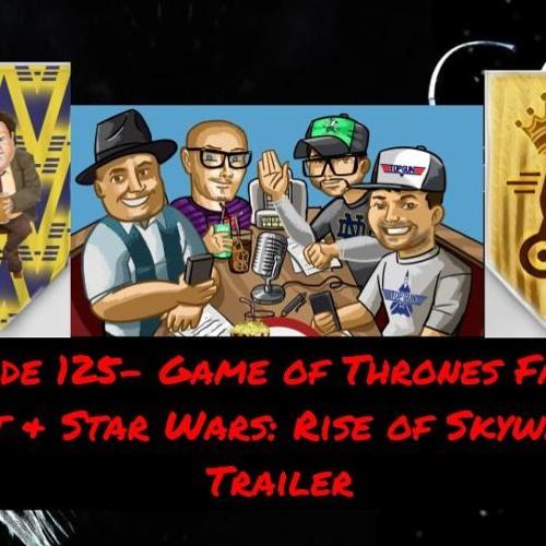 Episode 125- Game of Thrones Fantasy Draft & Star Wars: Rise of Skywalker Trailer