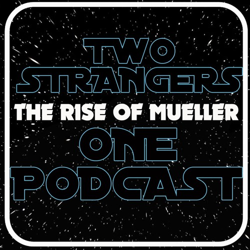 Ep 289 - The Rise Of Mueller