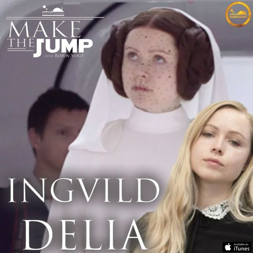 Make The Jump Podcast Episode XXIII | Ingvild Delia of Rogue One