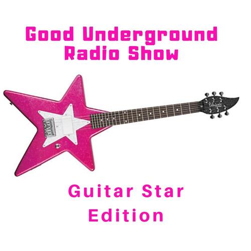 Good Underground Radio Show Guitar Star Edition