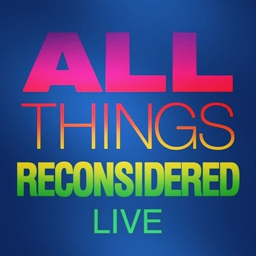 All Things Reconsidered Live #110