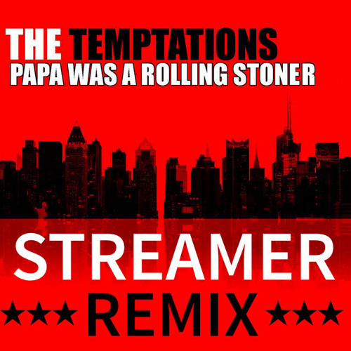 The Temptations-Papa was a rolling stoner (Streamer remix)🅕🅡🅔🅔 🅓🅞🅦🅝🅛🅞🅐🅓 ♡ ME!