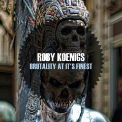 Roby Koenigs - Brutality At It's Finest