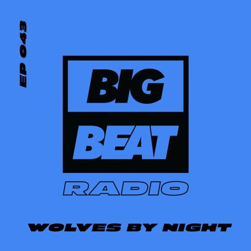 Big Beat Radio: EP #43 - Wolves By Night (Pretender Mix)